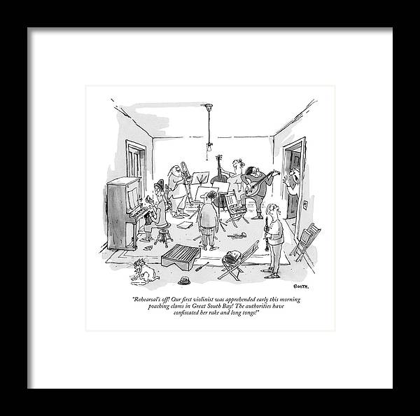 76913 Gbo George Booth (man To A Roomful Of Scraggly Musicians.) Arrested Canceled Cancellation Cops Crime Criminal Entertainment Instrument Law Man Music Musical Musician Musicians Performance Police Roomful Scraggly Singing Song Framed Print featuring the drawing Rehearsal's Off! Our ?rst Violinist by George Booth