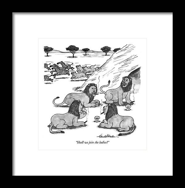 Lion Says To Other Lions Who Are All Drinking Apertifs And Smoking Cigars. The Lionesses Are In The Background Chasing Zebras. Men Framed Print featuring the drawing Shall We Join The Ladies? by J.B. Handelsman