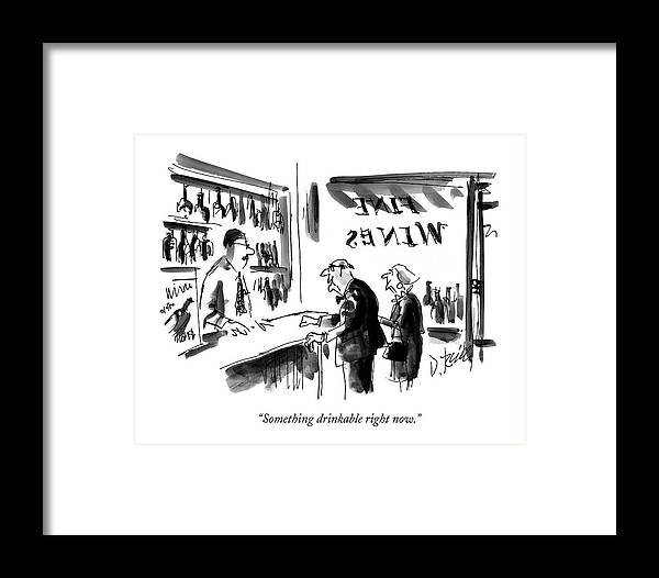 Wine Framed Print featuring the drawing Something Drinkable Right Now by Donald Reilly