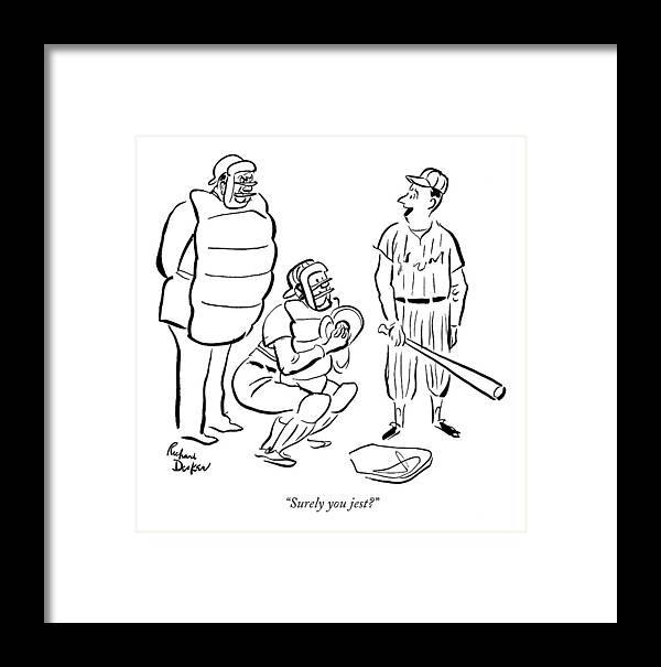 (baseball Batter At Plate To Umpire.) Sports Framed Print featuring the drawing Surely You Jest? by Richard Decker