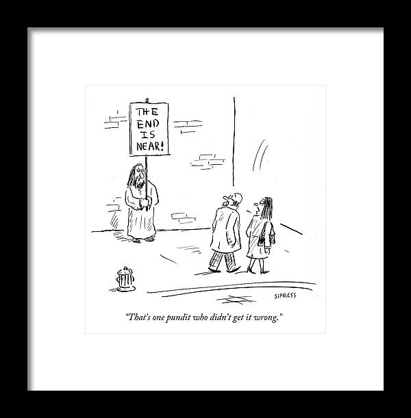 That's One Pundit Who Didn't Get It Wrong.' Framed Print featuring the drawing That's One Pundit Who Didn't Get It Wrong by David Sipress