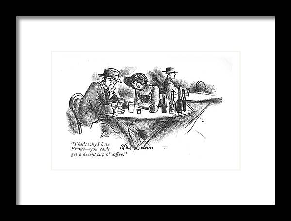 101999 Adu Alan Dunn (couple Drinking Wine. ) Alcohol Bar Barroom Bars Bartender Bean Booze Cafe Caffeine Cocoa Conversation Converse Couple Critical Criticize Discuss Discussion Dislike Drink Drinking French Hatred House Java Joe Late Man Pub Public Roast Stimulant Tavern Wine Woman Framed Print featuring the drawing That's Why I Hate France - You Can't Get A Decent by Alan Dunn