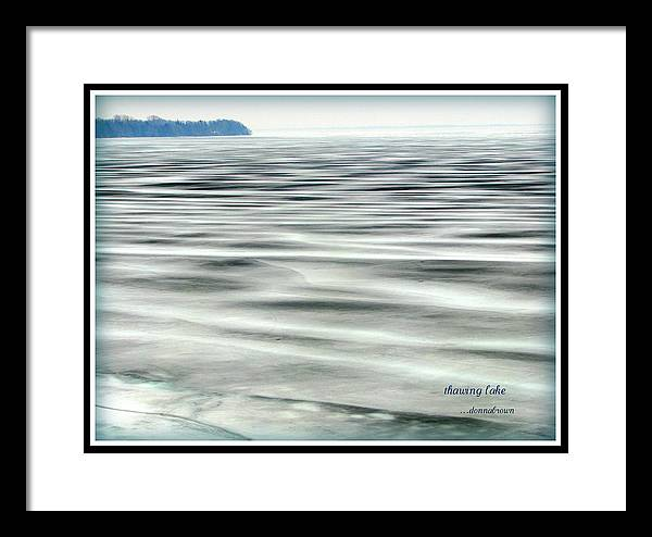 April Spring Lake Water Frozen Thawing Ontario Kingston Canada St.lawrence Seaway Thousand Islands Framed Print featuring the digital art Thawing Lake by Donna Brown