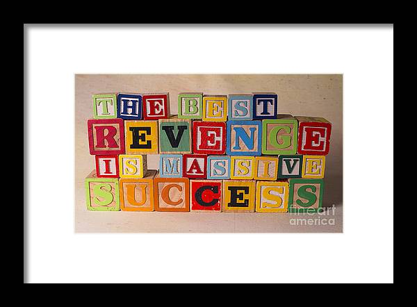The Best Revenge Is Massive Success Framed Print featuring the photograph The Best Revenge Is Massive Success by Art Whitton