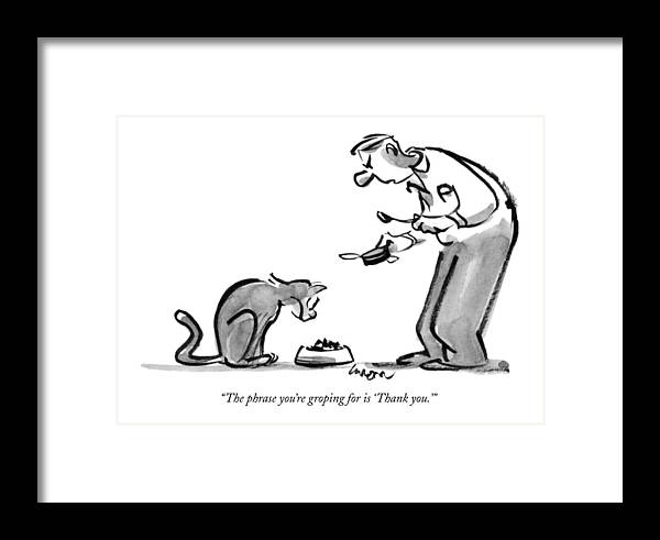 Dining Framed Print featuring the drawing The Phrase You're Groping For Is 'thank You.' by Lee Lorenz