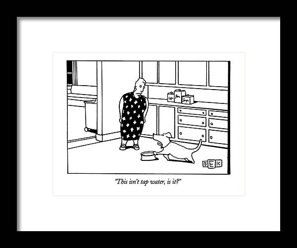 (dog Complaining To Woman About Water In Its Bowl) Framed Print featuring the drawing This Isn't Tap Water by Bruce Eric Kaplan