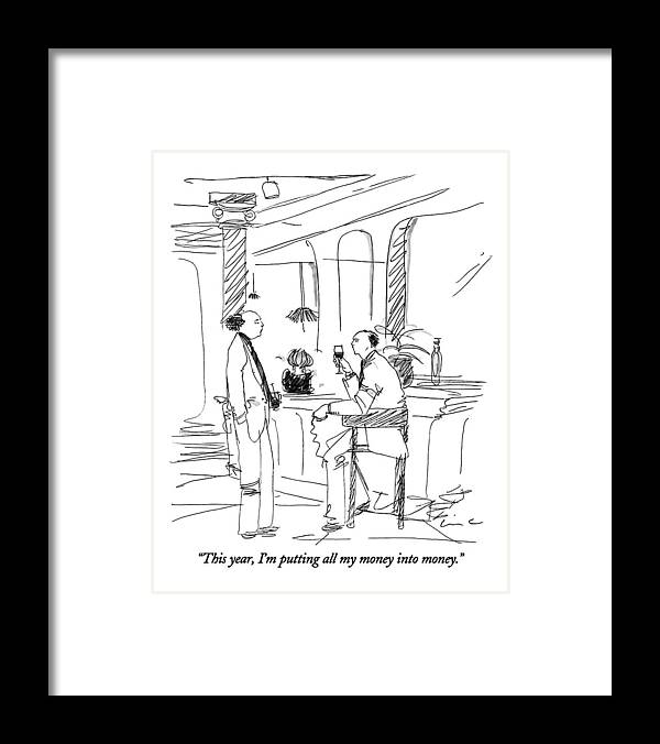 (man Talking To Another Man At A Bar) Money Framed Print featuring the drawing This Year, I'm Putting All My Money Into Money by Richard Cline