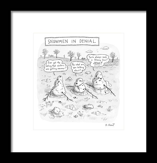 #condenastnewyorkercartoon Framed Print featuring the drawing Three Melting Snowmen Are In Denial by Roz Chast