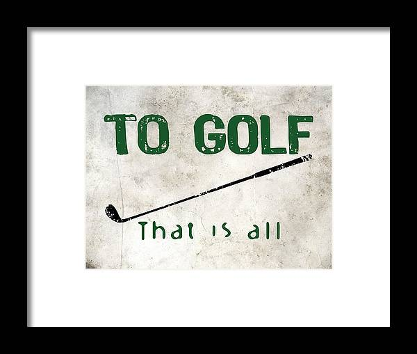 To Golf That Is All Framed Print by Flo Karp