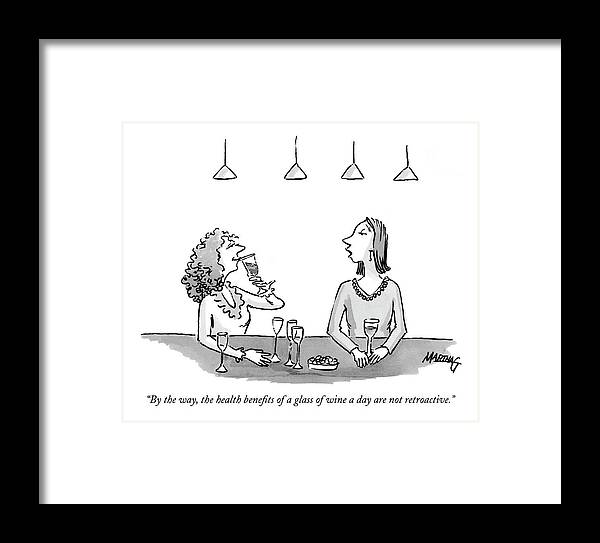 Drinking Alcohol Medical   (a Woman Drinking A Glass Of Wine To Another Who Has Had A Few.) 122507  Mgr Martha Gradisher Framed Print featuring the drawing By The Way, The Health Benefits Of A Glass by Martha Gradisher