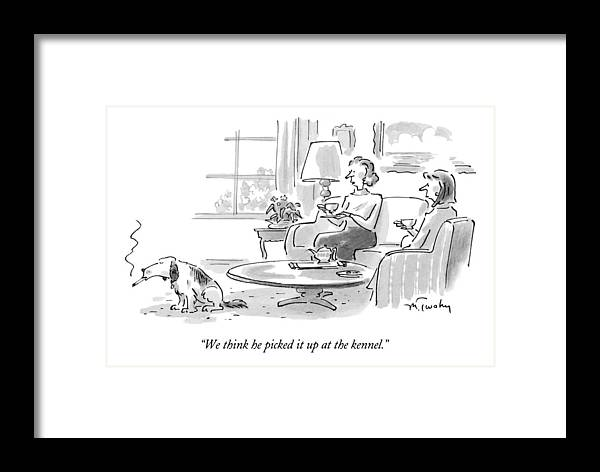 (woman Talking To Friend About Dog Who's Smoking A Cigarette) Fitness Framed Print featuring the drawing We Think He Picked It Up At The Kennel by Mike Twohy