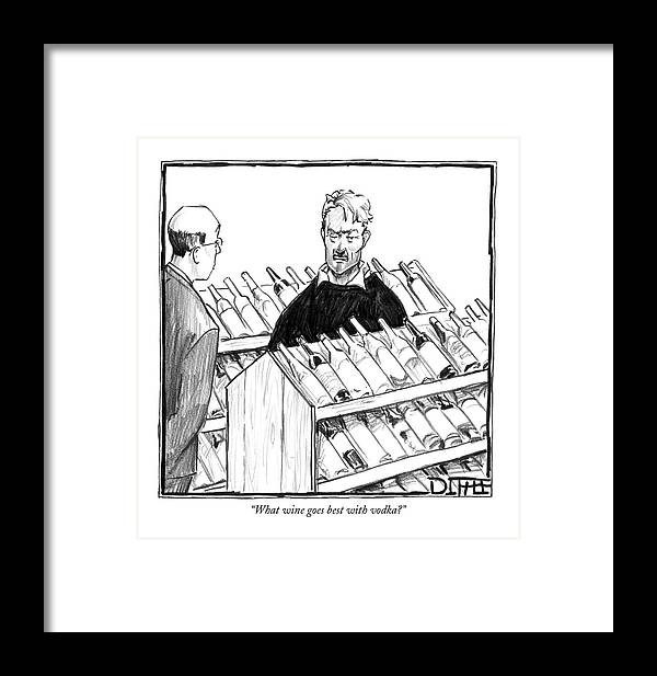 Drinking Alcohol Shopping Consumerism  (customer To Liquor Store Clerk.) 120174  Mdi Matthew Diffee Framed Print featuring the drawing What Wine Goes Best With Vodka? by Matthew Diffee