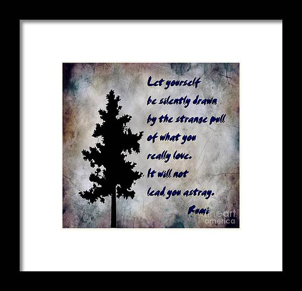 What You Really Love - Rumi Quote Framed Print featuring the photograph What You Really Love - Rumi Quote by Barbara Griffin