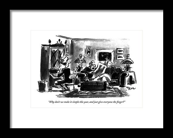 Husband Says To Wife In Living Room.  Holidays Framed Print featuring the drawing Why Don't We Make It Simple This Year by Lee Lorenz