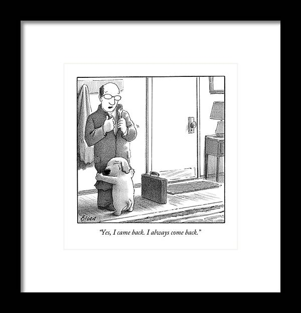 Yes Framed Print featuring the drawing Yes I Came Back I Always Come Back by Harry Bliss