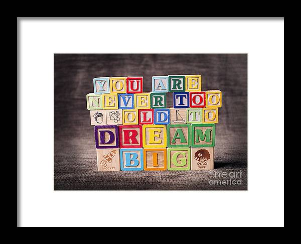 You Are Never Too Old To Dream Big Framed Print featuring the photograph You Are Never Too Old To Dream Big by Art Whitton