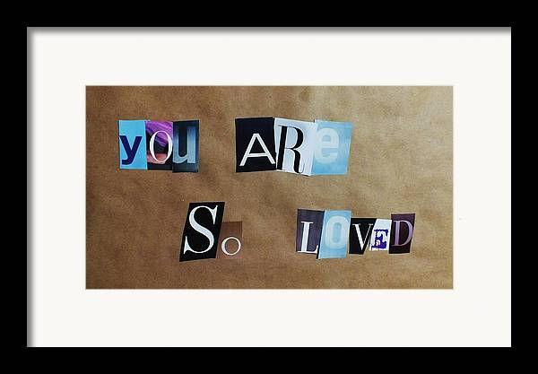 Magazine Letters Framed Print featuring the photograph You Are So Loved by Anna Villarreal Garbis
