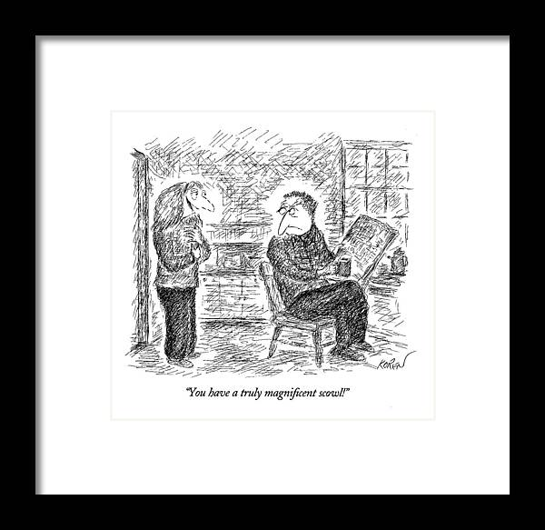 (woman Says To Her Husband Who Is Sitting In A Chair Framed Print featuring the drawing You Have A Truly Magnificent Scowl! by Edward Koren