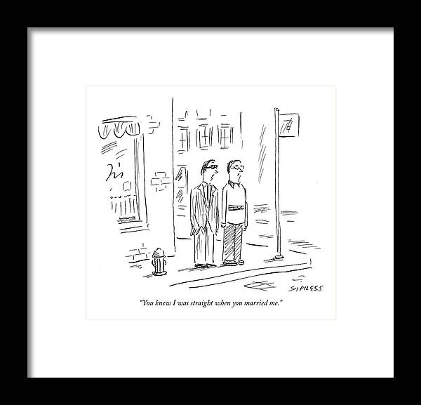 Gay Same Sex Marriage Sex Relationships  (one Man Talking To Another.) 119013 Dsi David Sipress Sumnerperm Framed Print featuring the drawing You Knew I Was Straight When You Married Me by David Sipress