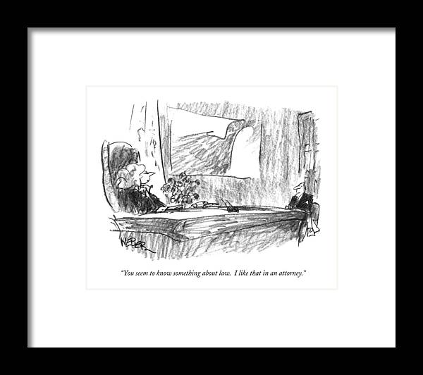 Lawyers Framed Print featuring the drawing You Seem To Know Something About Law. I Like by Robert Weber