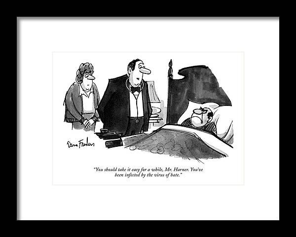 77815 Dfr Dana Fradon (doctor To Angry Man In Bed.) Anger Angry Bed Curmudgeon Diagnosis Disgruntled Doctor Doctors Enraged Examination ?tness Furious Grouch Grump Grumpy Hatred Health Ill Irate Irritated Mad Man Medical Patients Personality Physician Psychology Sick Unwell Upset Framed Print featuring the drawing You Should Take It Easy by Dana Fradon