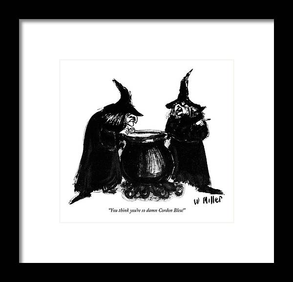 (one Witch To Another Framed Print featuring the photograph You Think You're So Damn Cordon Bleu! by Warren Miller