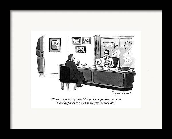 Doctor To Patient In His Office. Health Framed Print featuring the drawing You're Responding Beautifully. Let's Go Ahead by Danny Shanahan