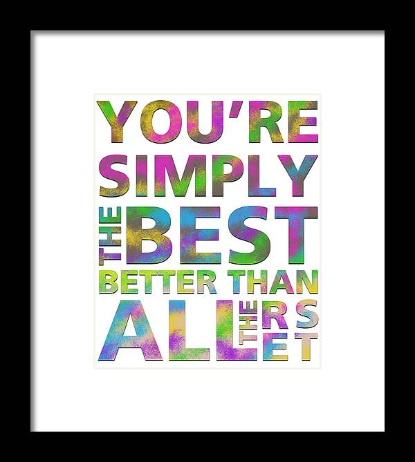 Simply Best >> You Re Simply The Best Framed Print By Gina Dsgn
