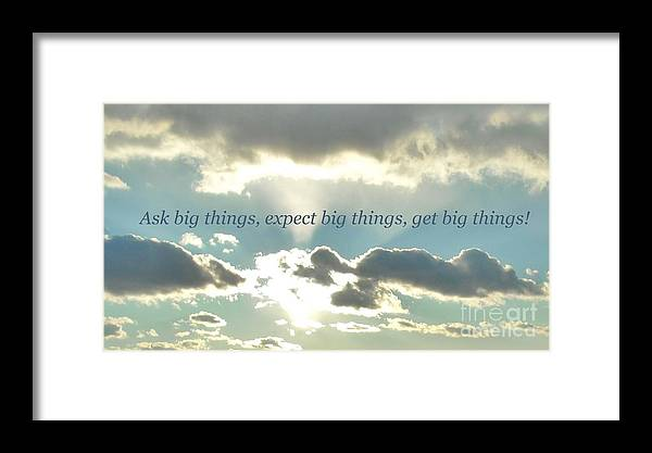 Inspirational Art Framed Print featuring the photograph Ask Big Things by Michelle Welles