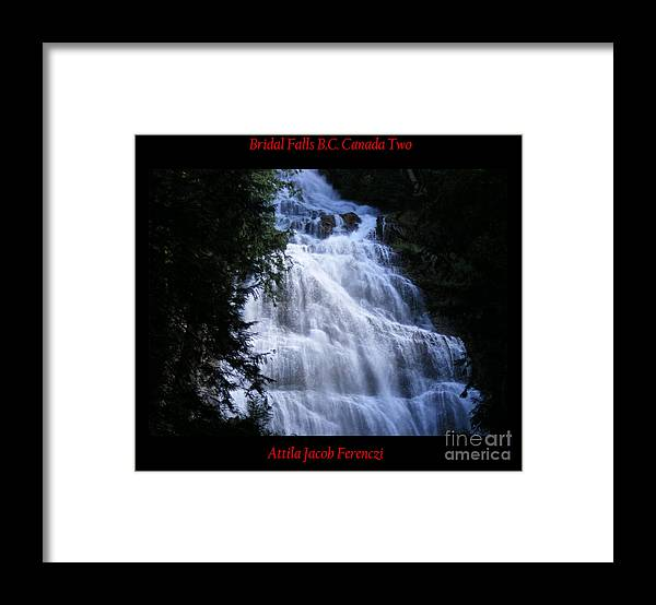Falls Framed Print featuring the photograph Bridal Falls B.c. Canada Two by Attila Jacob Ferenczi
