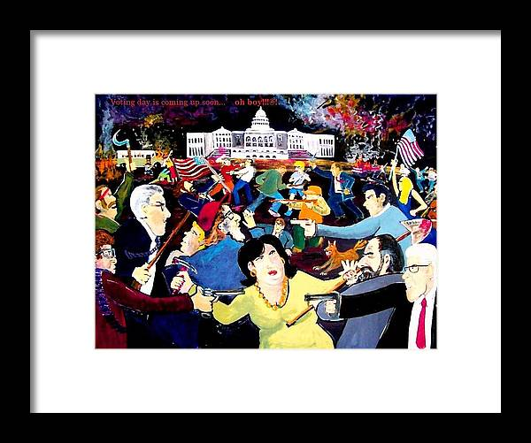 Politics Framed Print featuring the painting Voting Day Coming Up Soon  Oh   Boy by Richard Hubal