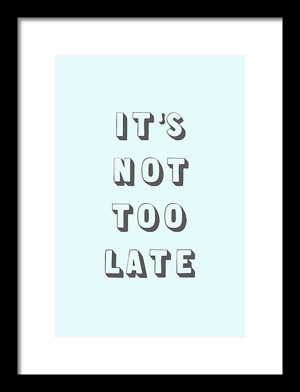 Word Art Framed Print featuring the digital art Its Not Too Late by Cortney Herron