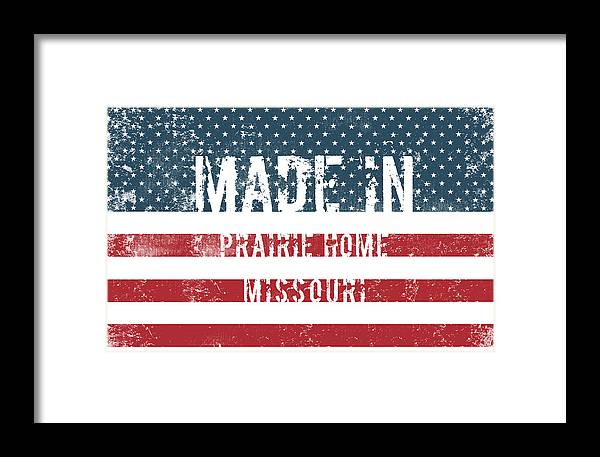 Prairie Home Framed Print featuring the digital art Made In Prairie Home, Missouri by Tinto Designs
