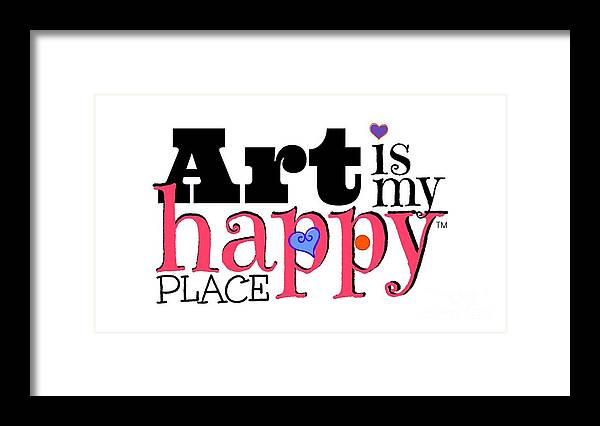 My Happy Place Framed Print featuring the digital art Art Is My Happy Place by Shelley Overton