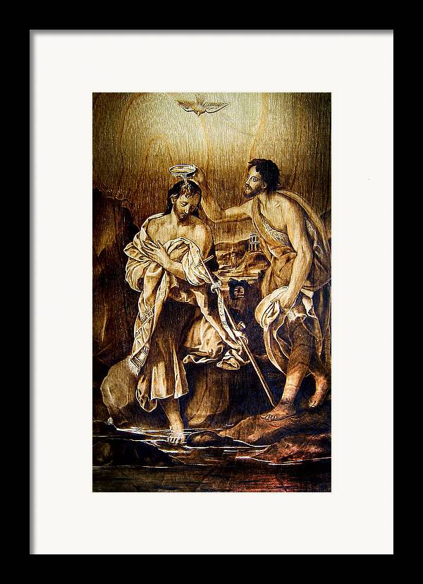 Dino Muradian Framed Print featuring the pyrography Baptism Of Christ by Dino Muradian