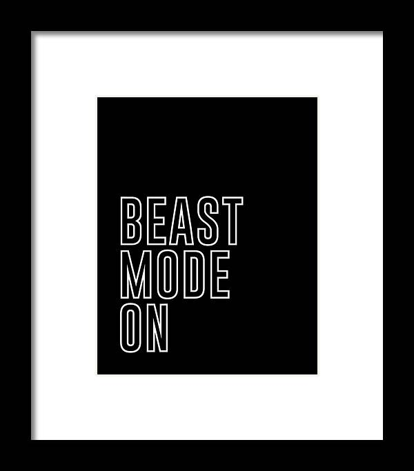 Beast Mode On Framed Print featuring the mixed media Beast Mode On - Gym Quotes - Minimalist Print - Typography - Quote Poster by Studio Grafiikka