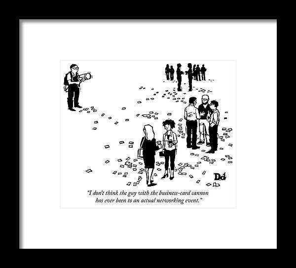 """""""i Don't Think The Guy With The Business Card Cannon Has Ever Been To An Actual Networking Event."""" Framed Print featuring the drawing Business Card Cannon by Drew Dernavich"""