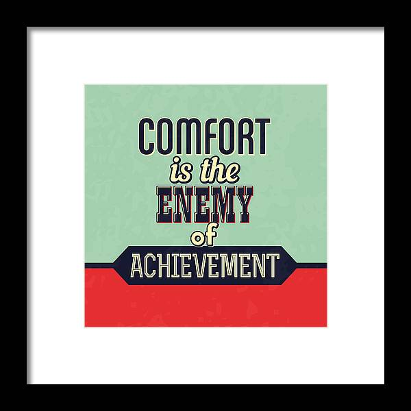 Motivational Framed Print featuring the digital art Comfort Is The Enemy Of Achievement by Naxart Studio