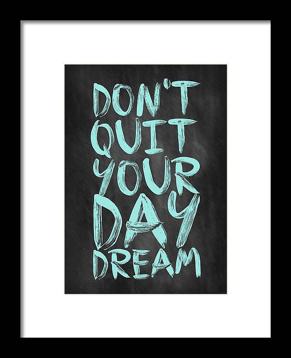 Inspirational Quote Framed Print featuring the digital art Don't Quite Your Day Dream Inspirational Quotes Poster by Lab No 4
