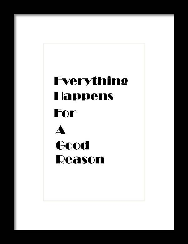 Everything Happens For A Good Reason Quote Framed Print by Eveian Salmon