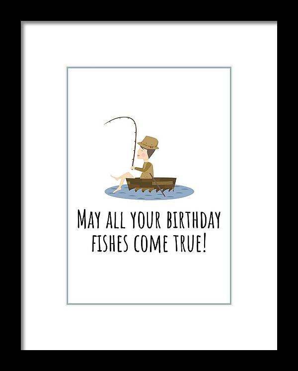 Framed Print featuring the digital art Fishing Birthday Card - Cute Fishing Card - May All Your Fishes Come True - Fisherman Birthday Card by Joey Lott