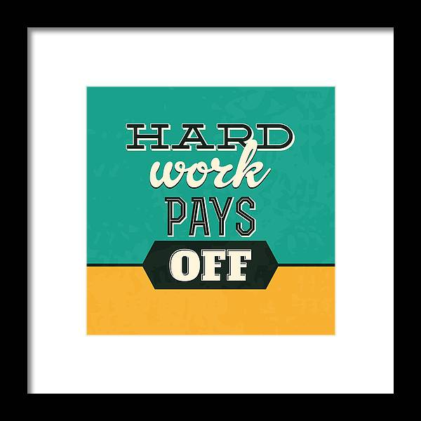 Motivational Framed Print featuring the photograph Hard Work Pays Off by Naxart Studio