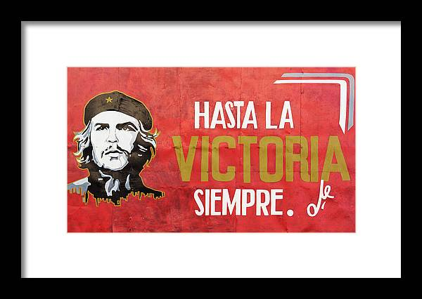 Hasta La Victoria Siempre; Hasta; Victoria; Siempre; Ever Onward To Victory; Ever; Onward; Victory; Comandante Che Guevara; Che Guevara; Cuba; Photography & Digital Art; Photography; Photo; Photo Art; Art; Digital Art; 2bhappy4ever; 2bhappy4ever.com; 2bhappy4evercom; Tobehappyforever; Framed Print featuring the photograph Hasta la Victoria Siempre by Erron