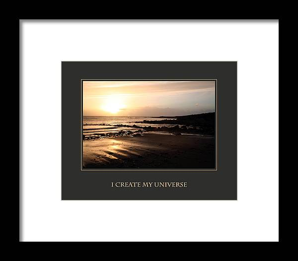 Motivational Framed Print featuring the photograph I Create My Universe by Donna Corless