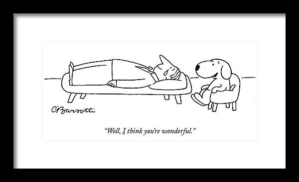 """""""well Framed Print featuring the drawing I think you are wonderful by Charles Barsotti"""