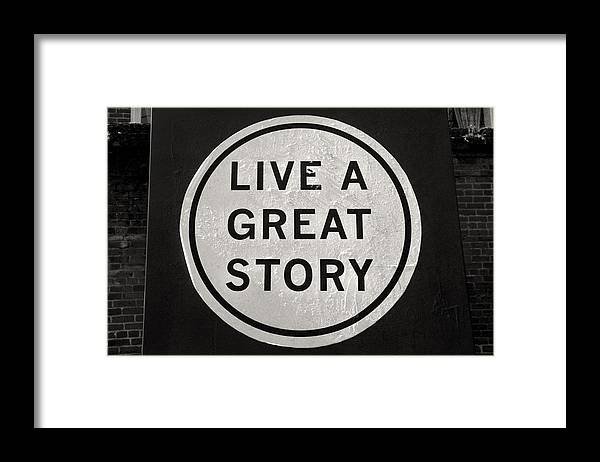 Inspirational Quotes Live A Great Story Black And White Photography Framed Print By Andy Moine