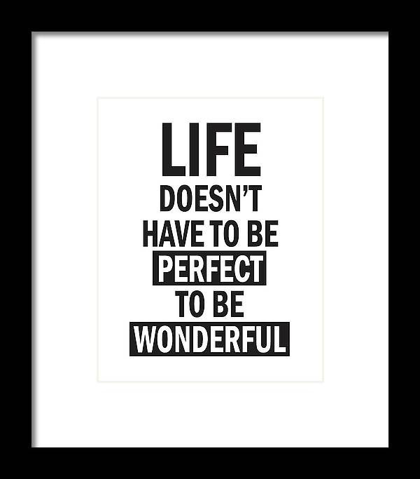 Life Doesnt Have To Be Perfect To Be Wonderful Framed Print By