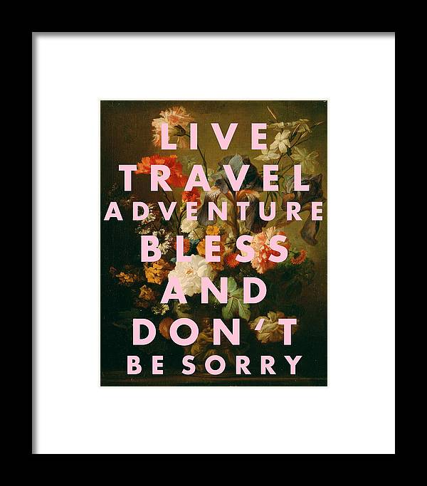 Live Travel Adventure Bless Quote Print Framed Print featuring the digital art Live Travel Adventure Bless Quote Print by Georgia Fowler
