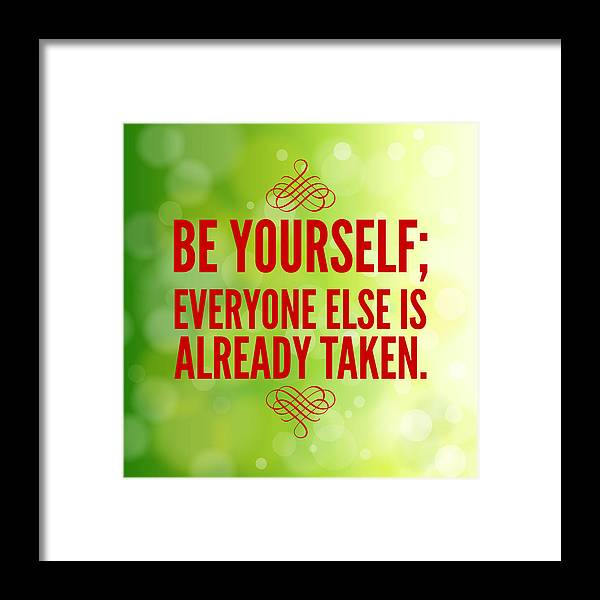 Quote Framed Print featuring the photograph Motivational Quote Be Yourself Everyone Else Is Already Taken by Matthias Hauser