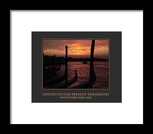 Motivational Framed Print featuring the photograph Opportunities Present Themselves With Every New Day by Donna Corless